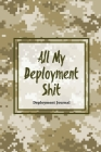 All My Deployment Shit, Deployment Journal: Soldier Military Pages, For Writing, With Prompts, Deployed Memories, Write Ideas, Thoughts & Feelings, Li Cover Image