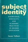 Subject to Identity: Knowledge, Sexuality, and Academic Practices in Higher Education Cover Image