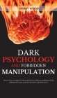 Dark Psychology and Forbidden Manipulation: Discover Secret Techniques for Mental Domination and Emotional Blackmail Using Subliminal Persuasion, Dark Cover Image