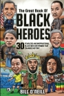 The Great Book of Black Heroes: 30 Fearless and Inspirational Black Men and Women that Changed History Cover Image