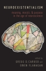 Neuroexistentialism: Meaning, Morals, and Purpose in the Age of Neuroscience Cover Image