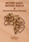 Mother Earth, Mother Africa and African Indigenous Religions Cover Image