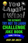 You Laugh, I Win! The Ultimate Try Not To Laugh Challenge Joke Book: Family Edition - Over 300 Jokes - Dad, Mom, Sister, Brother Gift Idea - Clean, Fa Cover Image