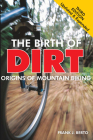 The Birth of  Dirt: The Origins of Mountain Biking Cover Image