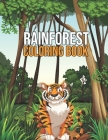 Rainforest Coloring Book: Stress Relieving Rainforest Patterns Coloring Book Gifts for Men Women - Big Cat, Monkeys, Frogs, Rainforest Trees Col Cover Image