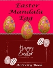 Easter Mandala Egg Activity Book: Adult Coloring Book with Fun, Beautiful Easter Egg Designs, Inspirational Coloring Book For Adults, Owl Kingdom Colo Cover Image