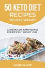 50 Keto Diet Recipes to Lose Weight: Amazing Low-Carb Recipes for Efficient Weight Loss Cover Image
