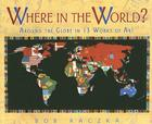 Where in the World?: Around the Globe in Thirteen Works of Art Cover Image