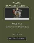 Maine Revised Statutes 2020 Edition Title 24-A Insurance Code Volume 2/2 Cover Image