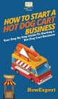 How to Start a Hot Dog Cart Business: Your Step By Step Guide to Starting a Hot Dog Cart Business Cover Image