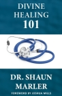 Divine Healing 101 Cover Image
