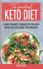 The Practical Keto Diet: A Simple Beginner's Cookbook for Your Rapid Weight Loss and Lifelong Transformation Cover Image