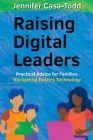 Raising Digital Leaders: Practical Advice for Families Navigating Today's Technology Cover Image