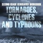 Second Grade Geography Workbook: Tornadoes, Cyclones and Typhoons Cover Image