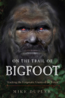 On the Trail of Bigfoot: Tracking the Enigmatic Giants of the Forest Cover Image