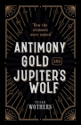 Antimony, Gold, and Jupiter's Wolf: How the Elements Were Named Cover Image