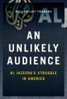 An Unlikely Audience: Al Jazeera's Struggle in America Cover Image
