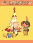 Fun Thanksgiving Day! Coloring Book for Kids: Coloring Book for Boys Girls Ages 2-4 4-8 Cute Indians and Pilgrims Thanksgiving Food Celebration 8x10 i Cover Image