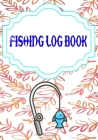 Fishing Log Book Lists: Keeping A Fishing Logbook Is A Hassle Cover Matte Size 7 X 10 Inches - Stories - Etc # Experiences 110 Page Very Fast Cover Image