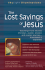 The Lost Sayings of Jesus: Teachings from Ancient Christian, Jewish, Gnostic and Islamic Sources (SkyLight Illuminations) Cover Image