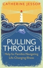 Pulling Through: Help for Families Navigating Life-Changing Illness Cover Image