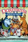 Dogmania: Amazing but True Canine Tales Cover Image