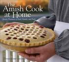 The Amish Cook at Home: Simple Pleasures of Food, Family, and Faith Cover Image