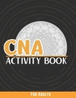 CNA Activity Book For Adults: Stress Relief Coloring Pages, Word Search, Funny Quotes, Sudoku And More...Certified Nursing Assistant Gifts Cover Image