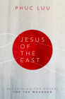 Jesus of the East: Reclaiming the Gospel for the Wounded Cover Image