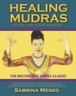 Healing Mudras: Yoga for Your Hands - New Edition Cover Image