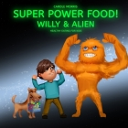Healthy eating for kids! SUPER POWER FOOD!: Willy & Alien Cover Image