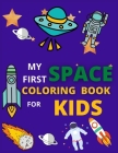 my first space coloring book for kids: For Toddlers and Kids Ages 3-8 Cover Image