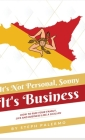 It's Not Personal, Sonny. It's Business: How to run your family, life and business like a Sicilian Cover Image