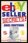 Ebay Seller Secrets 2021 Edition w/ Liquidation Sources: Tips & Tricks To Help You Take Your Reselling Business To The Next Level Cover Image