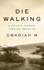 Die Walking: A Child's Journey Through Genocide Cover Image