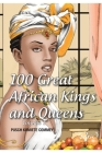 100 Great African Kings and Queens ( Volume 1 ): Contesting for glory and empire Cover Image