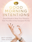 Good Morning Intentions: Sacred Rituals to Raise Your Vibration, Find Your Bliss, and Stay Energized All Day Cover Image