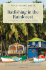 Batfishing in the Rainforest: Strange Tales of Travel and Fishing Cover Image