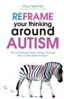 Reframe Your Thinking Around Autism: How the Polyvagal Theory and Brain Plasticity Help Us Make Sense of Autism Cover Image