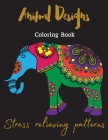 Animal Designs Coloring Book: Stress-relieving patterns Cover Image