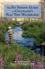 The Fly Fishing Guide to Colorado's Flat Tops Wilderness (Pruett) Cover Image