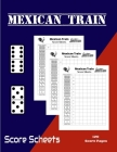 Mexican Train Score Sheets: Scorepad for mexican train and chicken foot dominoes - 120 sheets- the ideal gift for mexican train lovers Cover Image