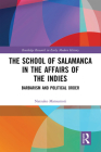 The School of Salamanca in the Affairs of the Indies: Barbarism and Political Order Cover Image