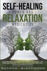 Self-Healing Power and Relaxation Meditation: A Complete Guide with Mindfulness Techniques for Healing Your Body and Mind. Overcome Anxiety, Stress, a Cover Image