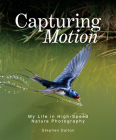 Capturing Motion: My Life in High-Speed Nature Photography Cover Image