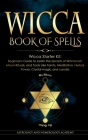 Wicca Book of Spells: Wicca Starter Kit: Beginner's Guide to Learn the Secrets of Witchcraft, Moon Rituals, and Tools Like Tarots, Meditatio Cover Image