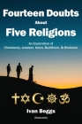 Fourteen Doubts about Five Religions: An Exploration of Christianity, Judaism, Islam, Buddhism, and Hinduism Cover Image