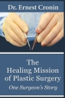 The Healing Mission of Plastic Surgery: One Surgeon's Story Cover Image
