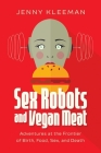Sex Robots and Vegan Meat: Adventures at the Frontier of Birth, Food, Sex, and Death Cover Image