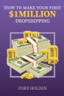 How To Make Your First One Million Dollars Dropshipping: How To Make Money Online and Build Your Own $ 1MILLION + Dropshipping Online Business, E-Comm Cover Image